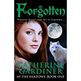 Forgotten (In The Shadows: Book One)by Catherine Gardiner