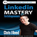 LinkedIn Mastery for Entrepreneurs Audiobook by Chris J Reed Narrated by Lucy Vest