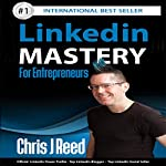 LinkedIn Mastery for Entrepreneurs | Chris J Reed