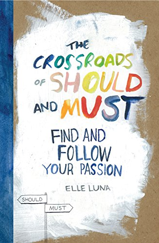 The Crossroads of Should and Must: How to Find and Follow Your Passion
