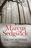 Marcus Sedgwick The Swordhand Omnibus (2-in-1): My Swordhand is Singing/The Kiss of Death