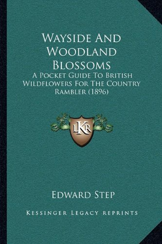 Wayside and Woodland Blossoms: A Pocket Guide to British Wildflowers for the Country Rambler (1896)