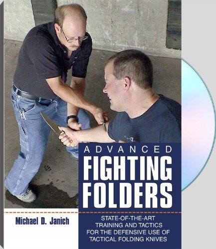 Advanced Fighting Folders : State-Of-The-Art Training And Tactics For The Defensive Use Of Tactical Folding Knives