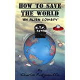How To Save The World: An Alien Comedyby Charles Fudgemuffin