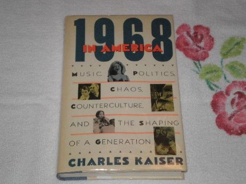 1968 In America: Music, Politics, Chaos, Counterculture, and the Shaping of a Generation