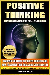 (FREE on 6/13) Positive Thinking - Discover The Magic Of Positive Thinking And How To Achieve Your Goals And Succeed In Life - Stop Negative Thinking And Relieve Stress Now by Frank Mullani - http://eBooksHabit.com
