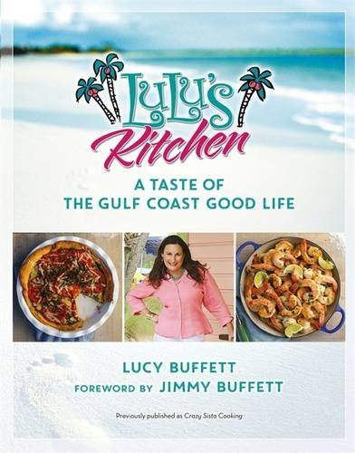 LuLu's Kitchen: A Taste of the Gulf Coast Good Life by Lucy Buffett