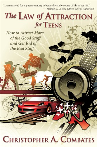 The Law Of Attraction For Teens: How To Get More Of The Good Stuff, And Get Rid Of The Bad Stuff