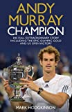 Andy Murray Champion: His Full Extraordinary Story Including the Epic Olympic Gold and US Open Victory