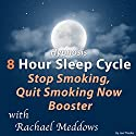 Hypnosis 8 Hour Sleep Cycle Stop Smoking, Quit Smoking Now Booster Speech by Joel Thielke Narrated by Rachael Meddows