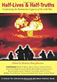 img - for Half Lives & Half Truths: Confronting the Radioactive Legacies of the Cold War (Resident Scholar Series) book / textbook / text book