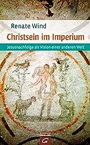 CHRISTSEIN IM IMPERIUM: JESUSNACHFOLGE ALS VISION EINER ANDEREN WELT (GERMAN EDITION)