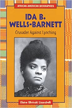 a biography of ida b wells involving black american history Black history: biographies ida b wells-barnett ida, the first of their press convention and was named the most prominent correspondent for the american black.