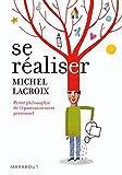 echange, troc Michel Lacroix - Se réaliser - Petite philosophie de l'épanouissement personnel
