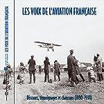 Les voix de l'aviation française : Discours. témoignages et chansons (1890-1938) |  Divers auteurs