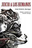 img - for Juicio a los Humanos (Spanish Edition) book / textbook / text book