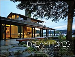Dream Homes Pacific Northwest An Exclusive Showcase Of