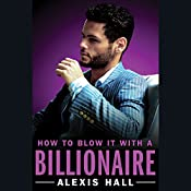 How to Blow It with a Billionaire | [Alexis Hall]