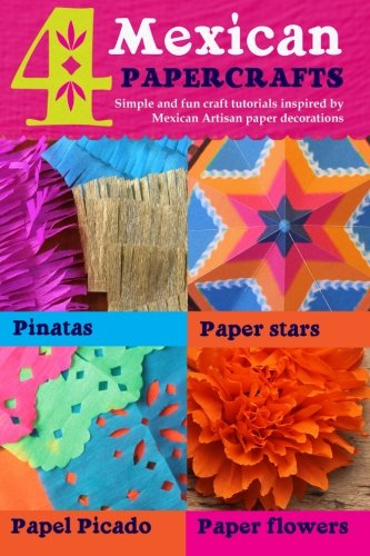 4 Mexican paper crafts: Simple and fun craft tutorials inspired by Mexican Artisan paper decorations: Pinatas, paper stars, papel picado and paper flowers: Volume 1 (Happythought paper craft)