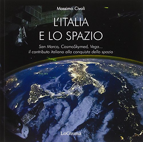 L'Italia nello spazio. San Marco, CosmoSkymed, Vega... il contributo italiano alla conquista dello spazio