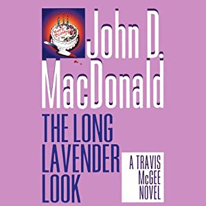 The Long Lavender Look: A Travis McGee Novel, Book 12 | [John D. MacDonald]
