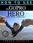 How To Use The GoPro HERO: For the HE...