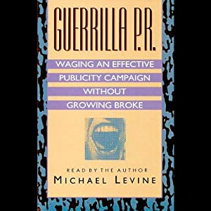 Guerilla P.R.: Waging an Effective Publicity Campaign Without Going Broke | [Michael Levine]