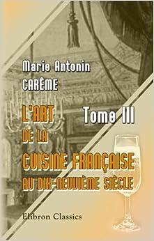 L 39 art de la cuisine fran aise au dix neuvi me si cle tome for Art de la cuisine francaise