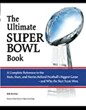 The Ultimate Super Bowl Book: A Complete Reference to the Stats, Stars, and Stories Behind Footballs Biggest Game - and Why the Best Team Won