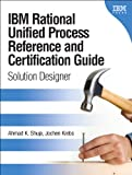IBM Rational Unified Process Reference and Certification Guide: Solution Designer (RUP) (IBM Press)