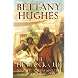 The Hemlock Cup: Socrates, Athens and the Search for the Good Lifeby Bettany Hughes
