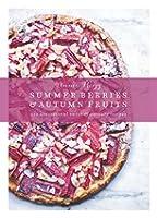 Summer Berries & Autumn Fruits: 120 Sensational Sweet & Savoury Recipes