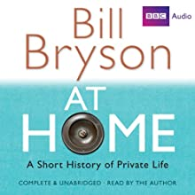 At Home: A Short History of Private Life (       UNABRIDGED) by Bill Bryson Narrated by Bill Bryson