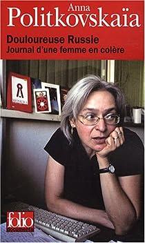 """Résultat de recherche d'images pour """"Douloureuse Russie : Journal d'une femme en colère, d'Anna Politkovskaïa"""""""