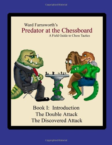 Predator At The Chessboard: A Field Guide To Chess Tactics (Book I), by Ward Farnsworth