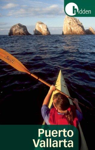 Hidden Puerto Vallarta: Including the Bahia de Banderas and Sierra Madre Mountains (Hidden Travel)