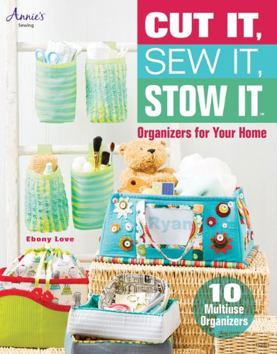 Cut It, Sew It, Stow It: Organizers for Your Home (Annie's Sewing) PDF