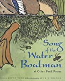 Song of the Water Boatman and Other Pond Poems (Caldecott Honor Book, BCCB Blue Ribbon Nonfiction Book Award)