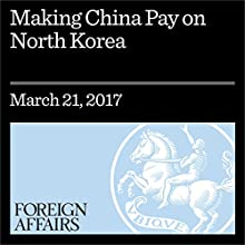 Making China Pay on North Korea Other by Victor Cha Narrated by Kevin Stillwell