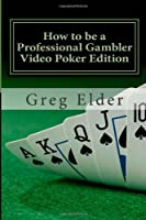 How to be a Professional Gambler - Video Poker Edition (Volume 1)
