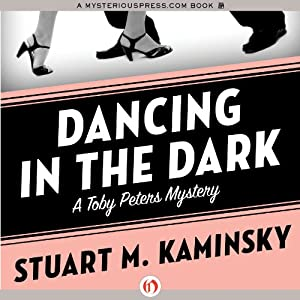 Dancing in the Dark: The Toby Peters Mysteries, Book 18 | [Stuart M. Kaminsky]