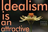 Idealism Is an Attractive Flower