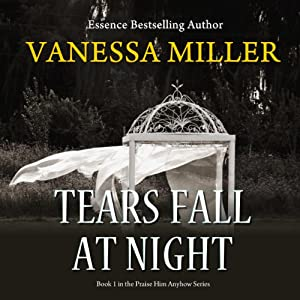 Tears Fall at Night: Praise Him Anyhow Series, Book 1 | [Vanessa Miller]