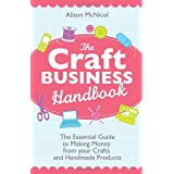 The Craft Business Handbook: The Essential Guide To Making Money from your Crafts and Handmade Productsby Alison McNicol