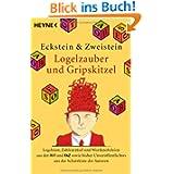 Logelzauber und Gripskitzel: Logeleien, Zahlenrätsel und Wordknobeleien aus der ZEIT und FAZ sowie bisher Unveröffentlichtes...