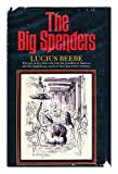 img - for The Big Spenders: The Epic Story of the Rich Rich, the Grandees of America and the Magnificoes, and How They Spent Their Fortunes book / textbook / text book