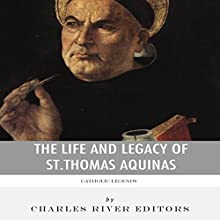 Catholic Legends: The Life and Legacy of St. Thomas Aquinas (       UNABRIDGED) by Charles River Editors Narrated by Charles Craig