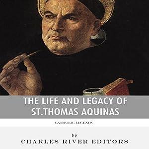 Catholic Legends: The Life and Legacy of St. Thomas Aquinas Audiobook