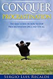 Conquer Procrastination: The Basic Guide On How To Stop Procrastination Once And For All (Conquer-Book-Series Book 3)