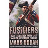 Fusiliers: How the British Army Lost America but Learned to Fightby Mark Urban